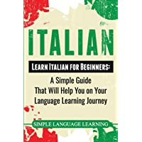 Italian: Learn Italian for Beginners: A Simple Guide