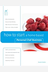 How to Start a Home-based Personal Chef Business (Home-Based Business Series) Kindle Edition