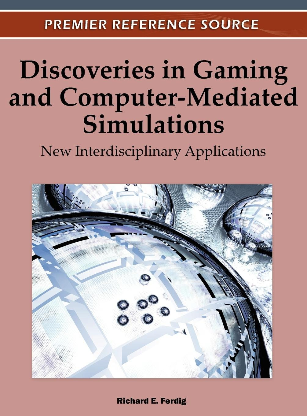 Discoveries in Gaming and Computer-Mediated Simulations: New Interdisciplinary Applications PDF