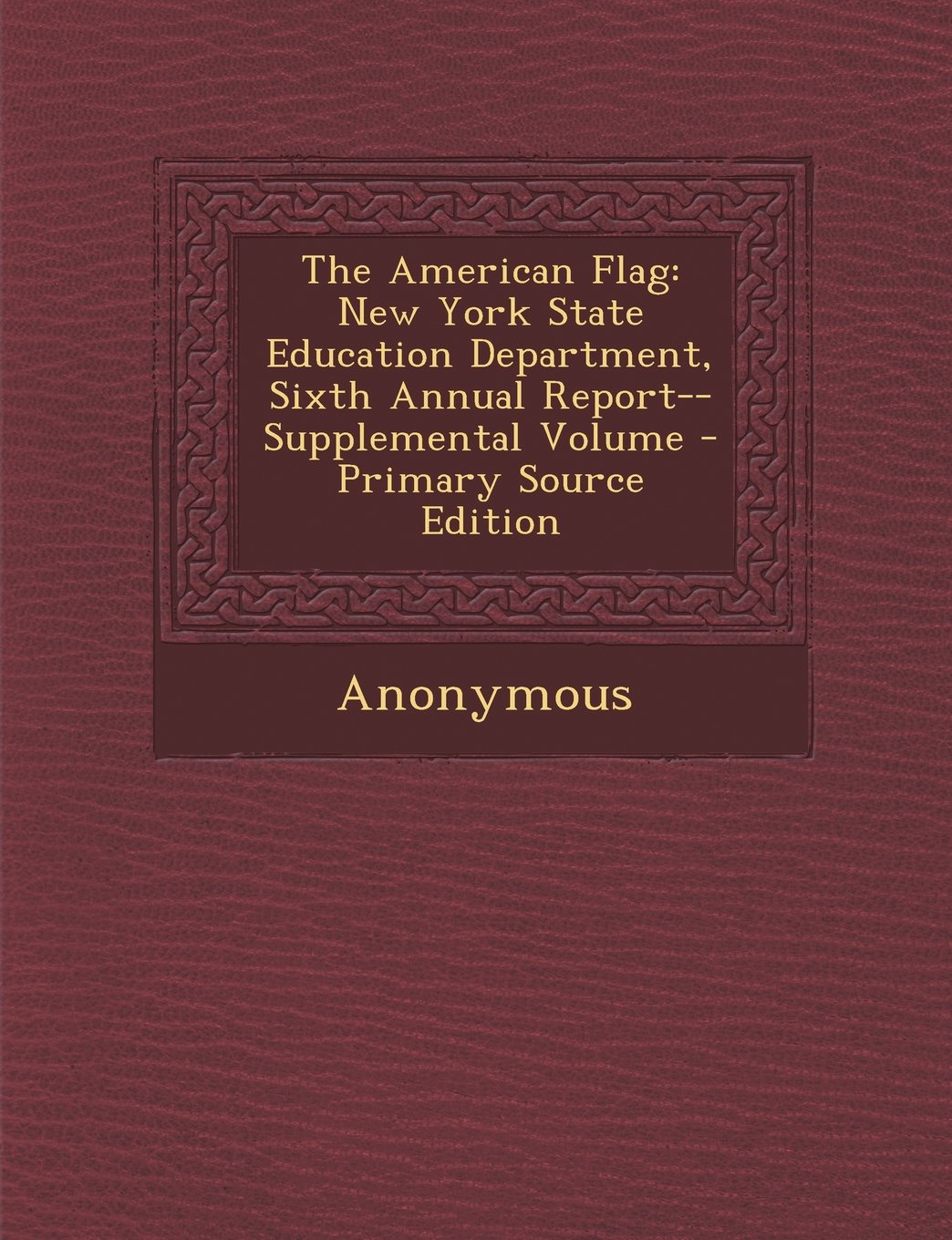 American Flag: New York State Education Department, Sixth Annual Report--Supplemental Volume PDF Text fb2 book