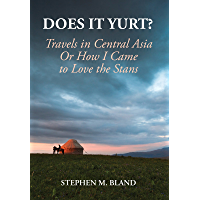 Does it Yurt?: Travels in Central Asia Or How I Came to Love the Stans (English Edition)
