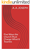 Five Ways the Church Must Change What It Teaches