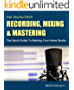 Get Started with Recording, Mixing & Mastering: The Quick Guide to Starting Your Home Studio - How to Set Up Your Room, Produce Your Music & Release it to the World