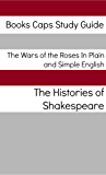 The Wars of the Roses In Plain and Simple English (Includes Henry VI Parts 1 - 3 & Richard III, Richard II, Henry IV Parts 1 and 2, and Henry V)(Translated)