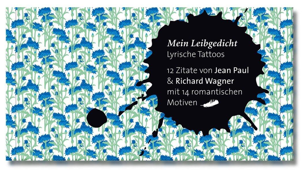 Mein Leibgedicht - romantisch: Lyrik-Tattoos mit 12 Kurztexten von Richard Wagner und Jean Paul samt 14 romantischen Emblemen