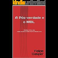 A Pós-verdade e o MBL: Análise crítica das redes sociais do Movimento Brasil Livre