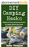 DIY Camping Hacks: Essential DIY Hacks and Survival Projects For Camping, Backpacking, Hunting, and Other Outdoor Adventures (English Edition)