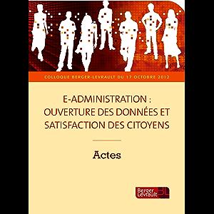 E-administration : ouverture des données et satisfaction des citoyens (French Edition)