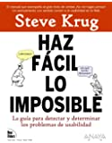 Haz facil lo imposible / Rocket Surgery Made Easy: La Guia Practica Para Aficionados Para Encontrar Y Solucionar Problemas De Usabilidad / the ... Guide to Finding and Fixing Usability Probl