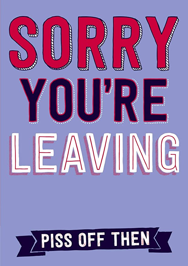 Funny New Job Leaving Card Were Sorry Your Leaving just Kidding i Will get The Door N15