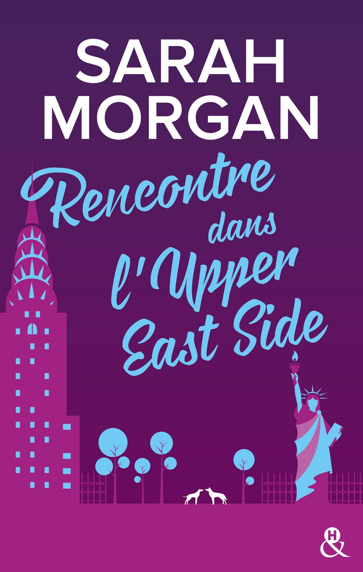 Rencontre dans l'Upper East Side: le premier tome de la nouvelle série de Sarah Morgan ! Broché – 7 mars 2018 Editions Harlequin 228038955X Comédie sentimentale Romans d' amour