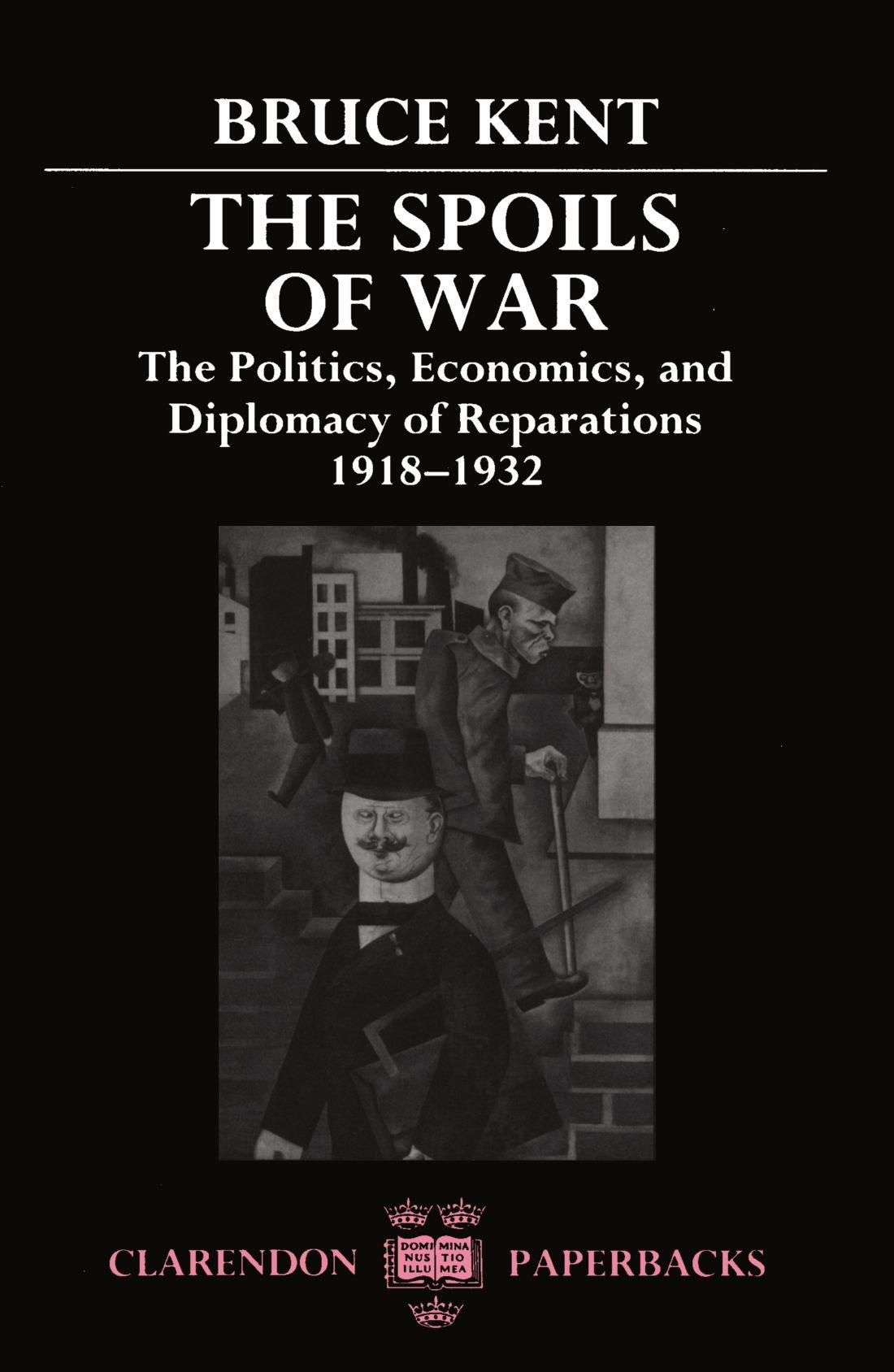 The Spoils of War: The Politics, Economics, and Diplomacy of Reparations 1918-1932 (Clarendon Paperbacks)