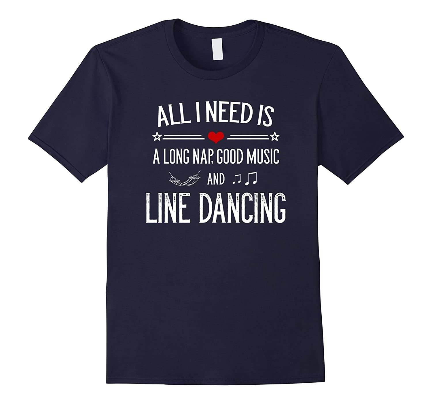 All I Need Is A Long Nap Good Music  Line Dancing T-Shirt-PL