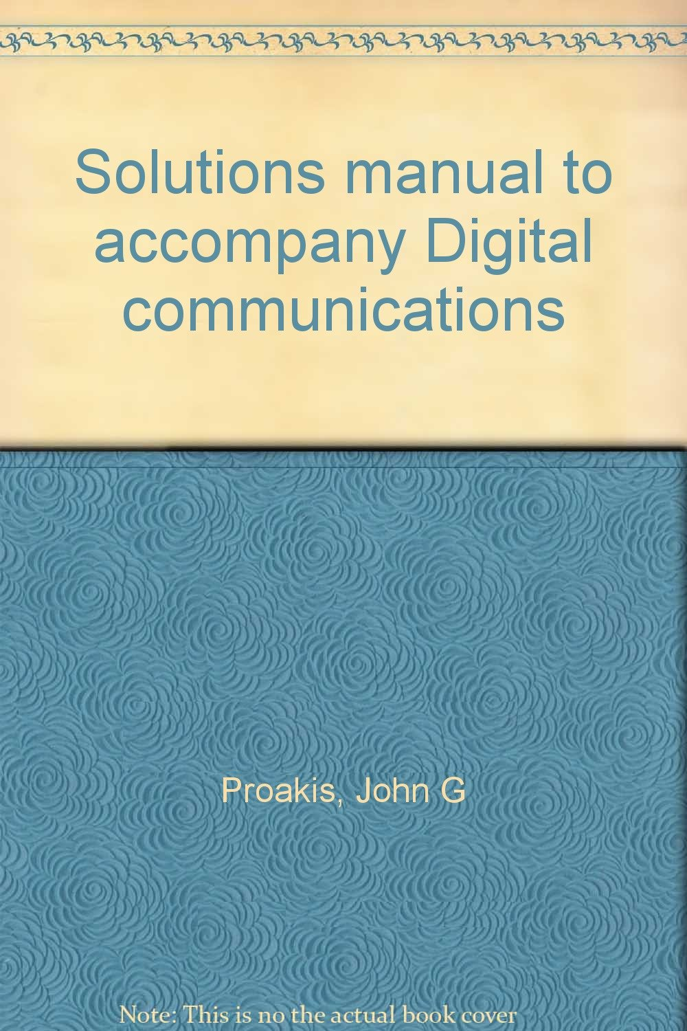 Solutions manual to accompany Digital communications: John G Proakis:  9780070509283: Amazon.com: Books
