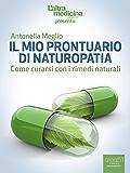 Il mio prontuario di Naturopatia: Come curarsi con i rimedi naturali (L'Altra Medicina)