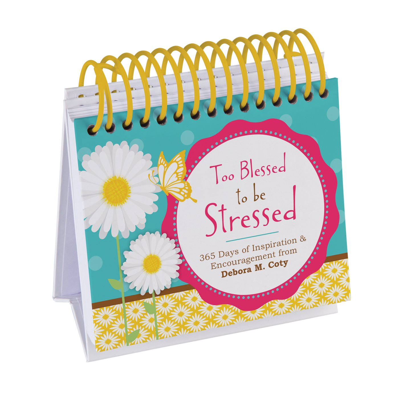 Download Too Blessed to Be Stressed Perpetual Calendar: 365 Days of Inspiration and Encouragement from Debora M. Coty ebook