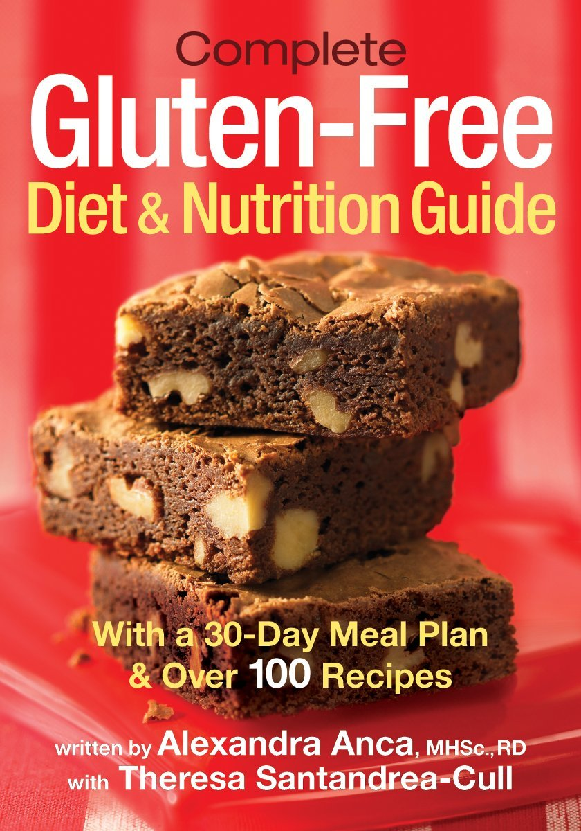 Complete Gluten-Free Diet and Nutrition Guide: With a 30-Day Meal Plan and  Over 100 Recipes: Alexandra Anca MHSc RD, Theresa Santandrea-Cull:  9780778802525: ...