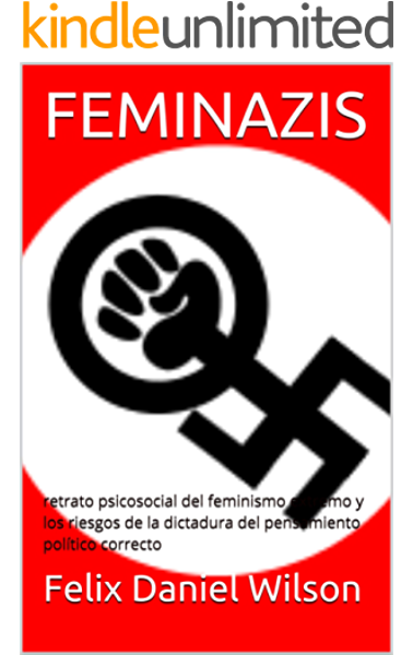 FEMINAZIS: retrato psicosocial del feminismo extremo y los riesgos de la dictadura del pensamiento político correcto (Feminismo radical nº 1) eBook: Wilson, Felix Daniel, Lopez, Tamara: Amazon.es: Tienda Kindle