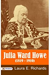 Julia Ward Howe (1819 - 1910) Kindle Edition