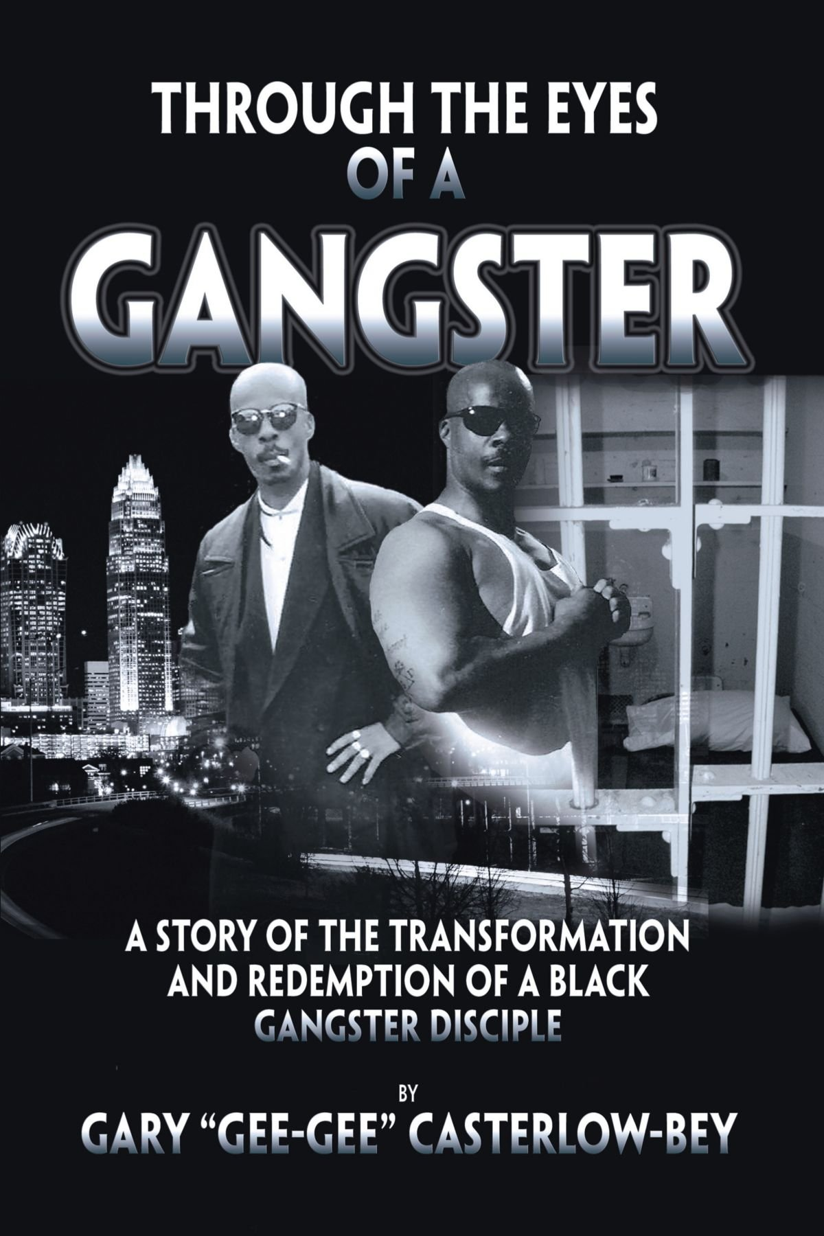 Through the eyes of a gangster a story of the transformation and through the eyes of a gangster a story of the transformation and redemption of a black gangster disciple gary gee gee casterlow bey 9781425101114 malvernweather Gallery