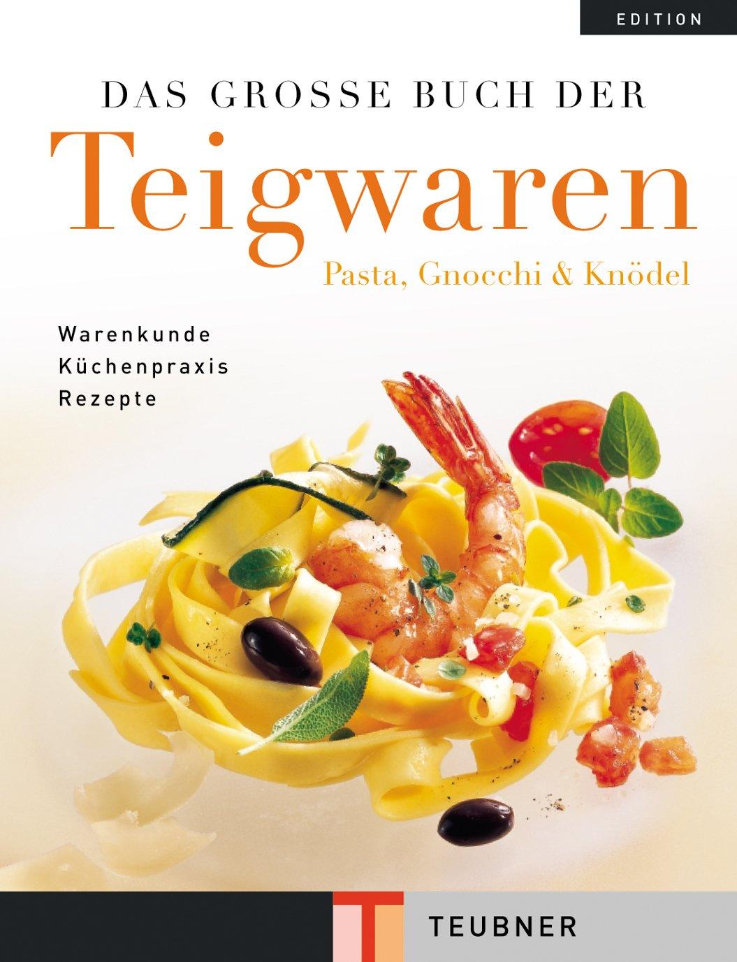 Das große Buch der Teigwaren (Teubner Edition)