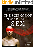 The Science of Remarkable Sex:  The Psychology of Sexual Pleasure and Arousal, Being a Better Lover, and Sparking Powerful Chemistry and Passion