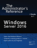 Windows Server 2016: The Administrator's Reference (English Edition)