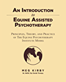 An Introduction to Equine Assisted Psychotherapy: Principles, Theory, and Practice of the Equine Psychotherapy Institute Model