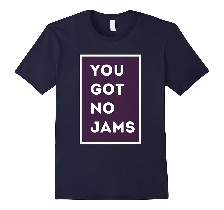 You Got No Jams T-Shirt  Funny K-Pop Addict Tee Shirt-PL