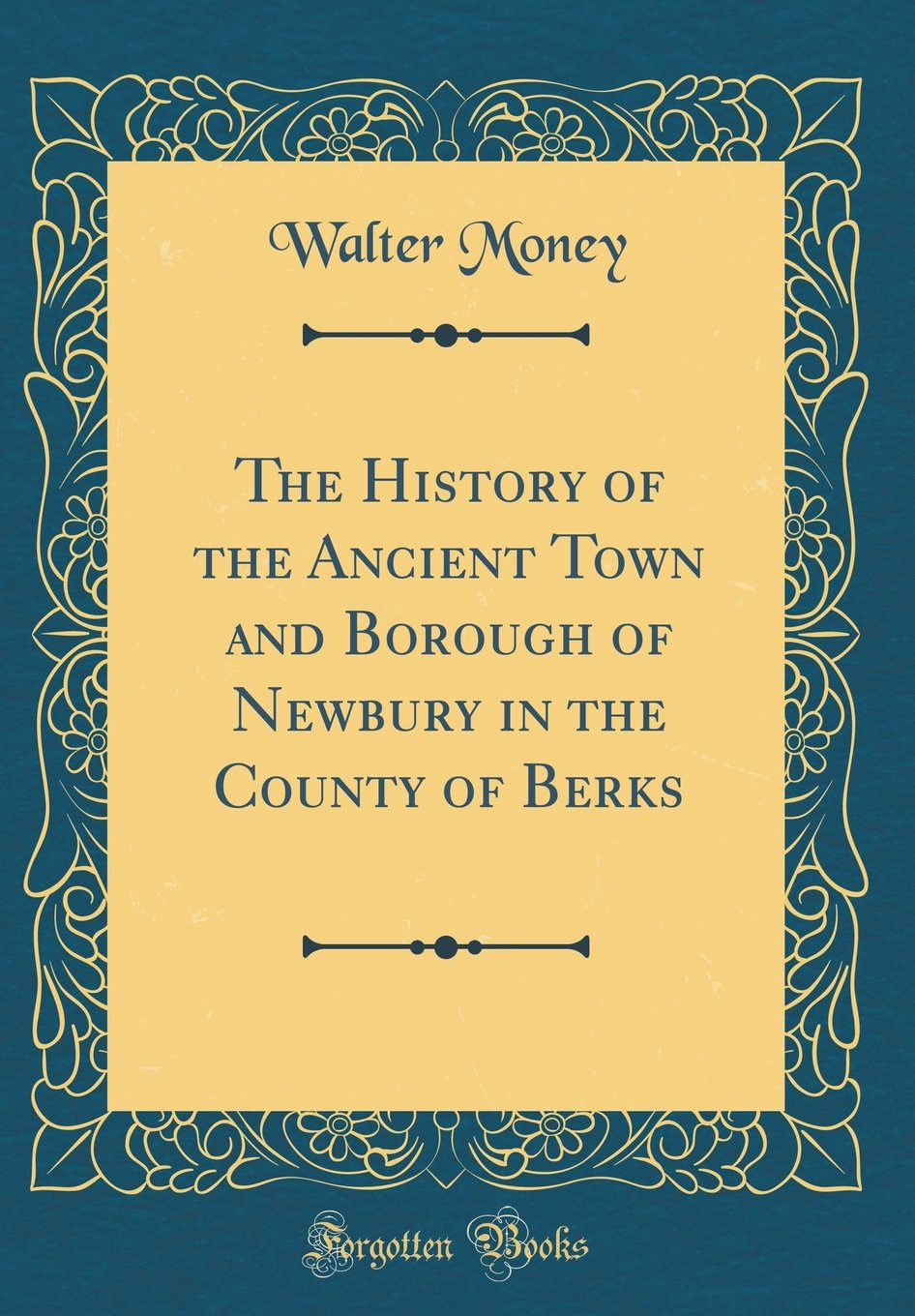 The History of the Ancient Town and Borough of Newbury in the County of Berks (Classic Reprint) pdf epub