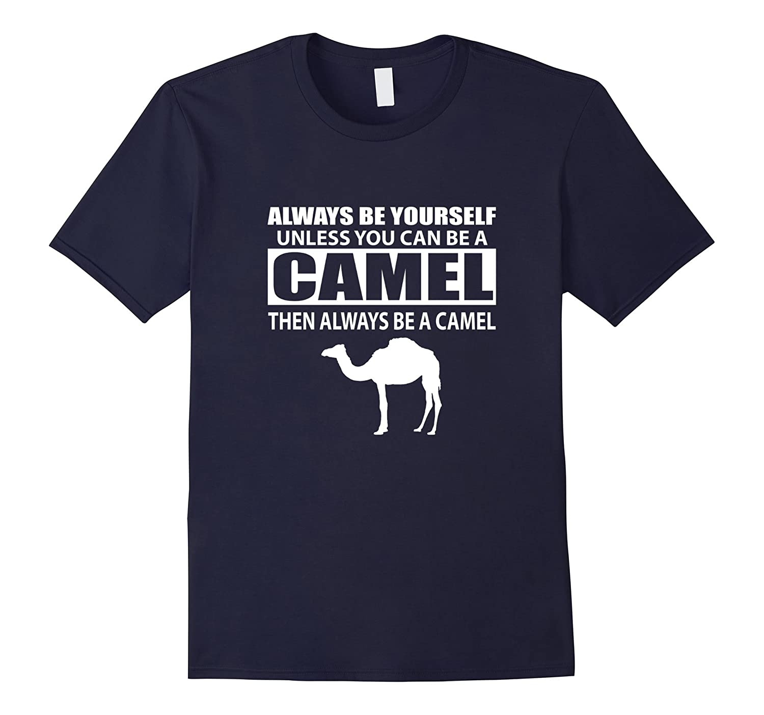 Always Be Yourself Unless You Can Be A Camel T-Shirt-RT