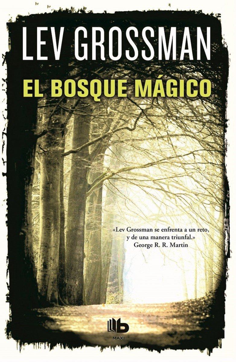 El bosque mágico (Trilogía Los Magos 2) (B DE BOLSILLO) Tapa blanda – 3 jun 2015 Lev Grossman Bbolsillo 8490700559 Fantasy - General