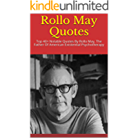 Rollo May Quotes: Top 40+ Notable Quotes By Rollo May, The Father Of American Existential Psychotherapy