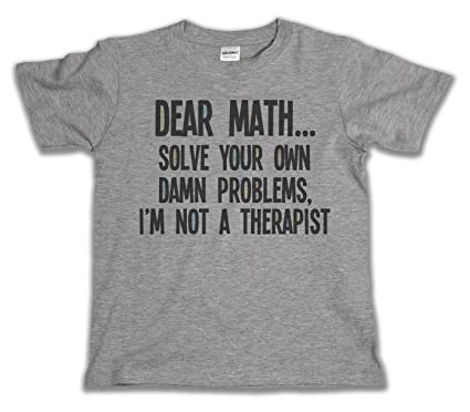 b0fe64e39 Amazon.com: Dear Math..Solve Your Own Problems Boys & Girls Unisex T ...