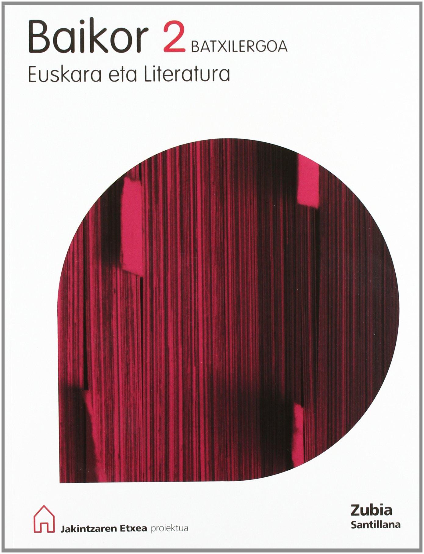Baikor 2 Batxilergoa Euskara Eta Literatura Jakintzaren Etxea Esukera Zubia - 9788481478242: Amazon.es: Batzuk: Libros