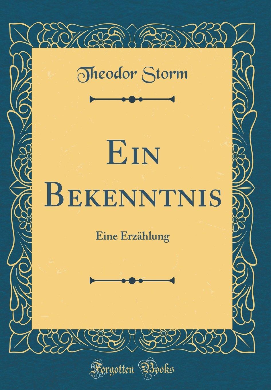 Ein Bekenntnis: Eine Erzählung (Classic Reprint)