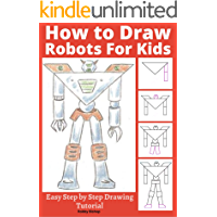 How to Draw Robots for Kids: Easy Step by Step Drawing Tutorial (Robot Art Book 1)