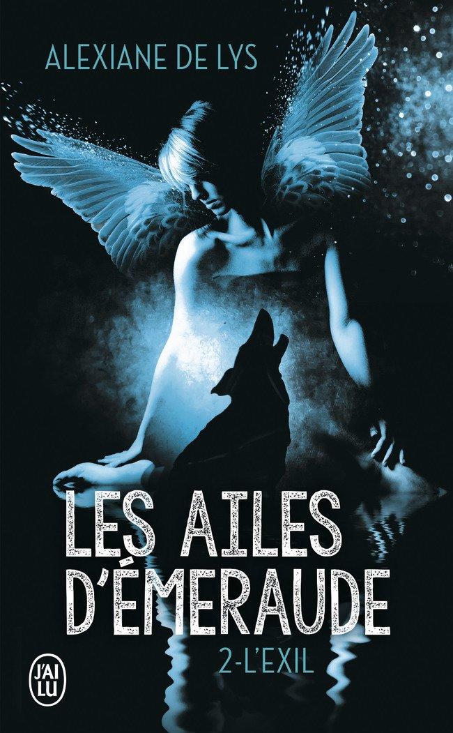 Les ailes d'émeraude, Tome 2 : L'exil Poche – 23 mai 2018 Alexiane de Lys Les ailes d'émeraude Tome 2 : L'exil J'ai lu