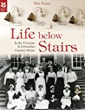 Life Below Stairs: in the Victorian and Edwardian Country House (National Trust History & Heritage)