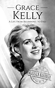 Grace Kelly: A Life From Beginning to End (Biographies of Actors Book 2) (English Edition)
