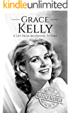 Grace Kelly: A Life From Beginning to End (Biographies of Actors Book 2)