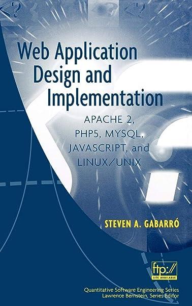 Web Application Design And Implementation Apache 2 Php5 Mysql Javascript And Linux Unix Gabarro Steven A 9780471773917 Amazon Com Books