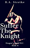 Suffer The Knight: Dragon's Blood M.C.