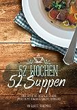 52 Wochen - 52 Suppen: Eintöpfe und Suppen zeitsparend zubereiten mit Slowcooker, Crockpot & Schongarer