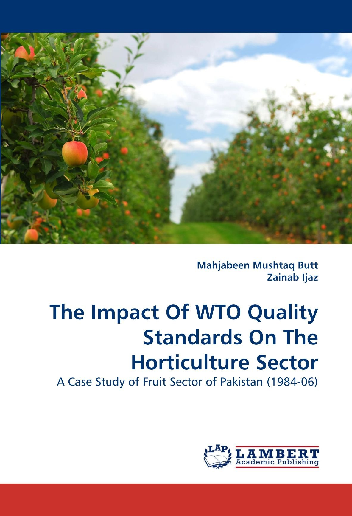 Read Online The Impact Of WTO Quality Standards On The Horticulture Sector: A Case Study of Fruit Sector of Pakistan (1984-06) PDF