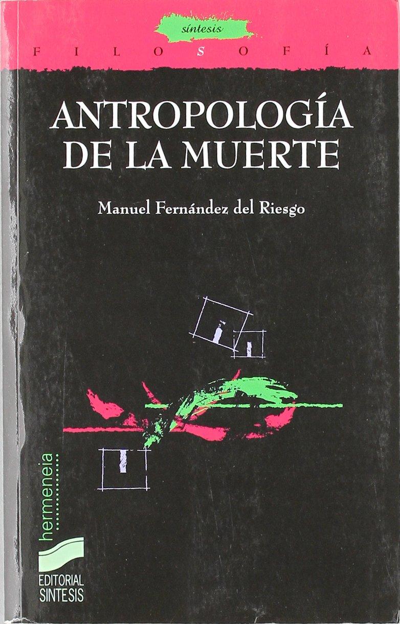Antropología de la muerte (Filosofía. Hermeneia) Tapa blanda – 1 oct 2007 Manuel Fernández del Riesgo Sintesis 8497565282 CDL_2-3_0012988