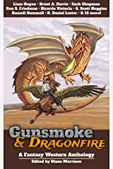 Gunsmoke & Dragonfire: A Fantasy Western Anthology Kindle Edition