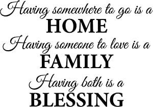 Newclew Having Somewhere to go is a Home, Having Someone to Love is a Family, Having Both is a Blessing. Vinyl Wall Art Inspirational Encouragement Poetry Quotes and Saying Home Decor Decal Sticker