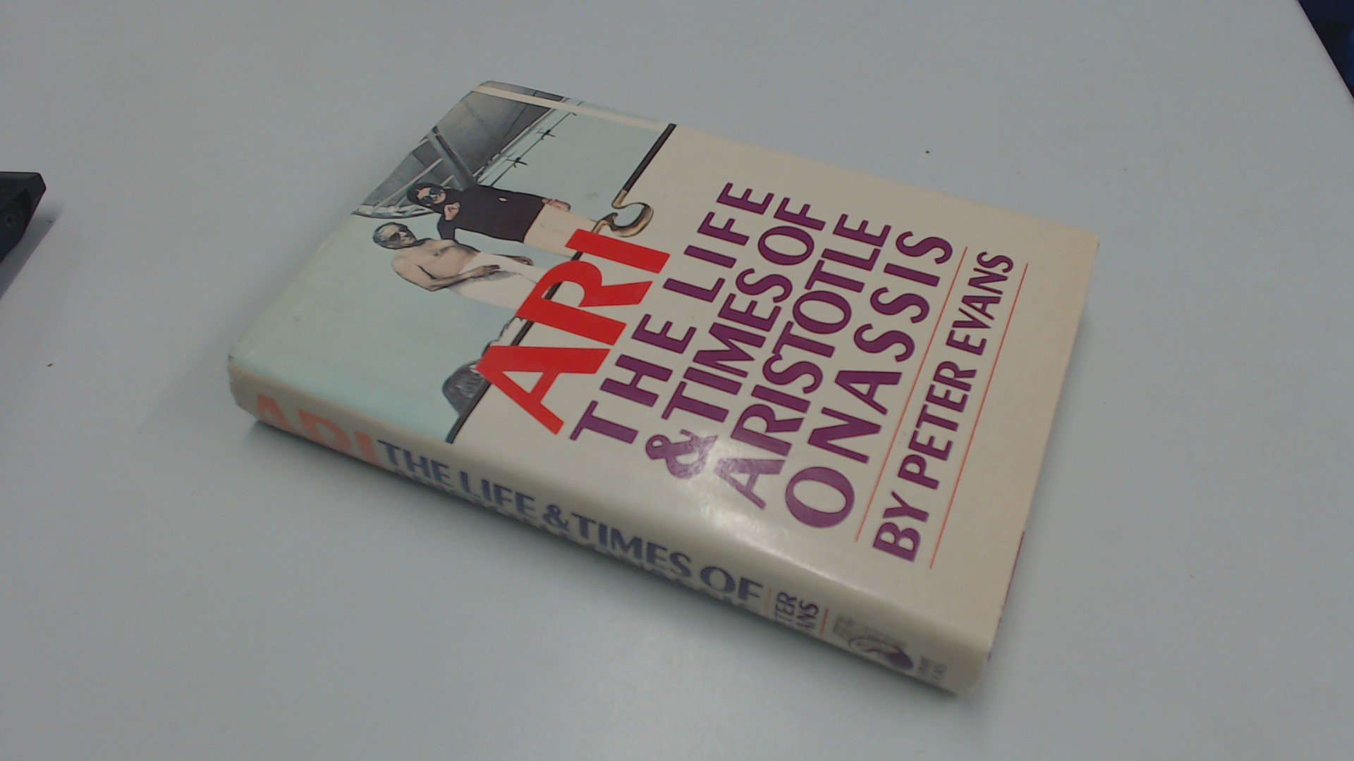 Ari: The Life and Times of Aristotle Socrates Onassis: Peter Evans