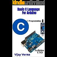 Basic C Language For Arduino: Arduino Programming for Beginner (English Edition)